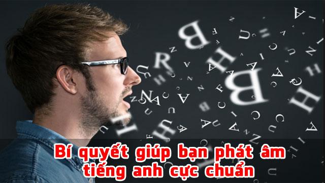 bi-quyet-giup-ban-phat-am-tieng-anh-cuc-chuan