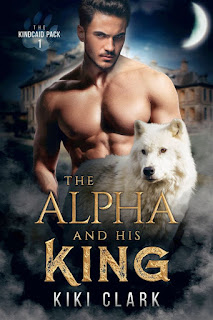 The Alpha and his King | Kincaid Pack #1 | Kiki Clark