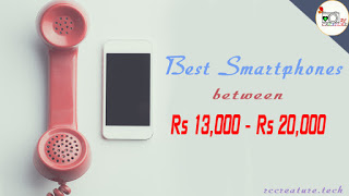 Best 5 Smartphones [ Rs 13,000 to Rs 20,000 ] - India
