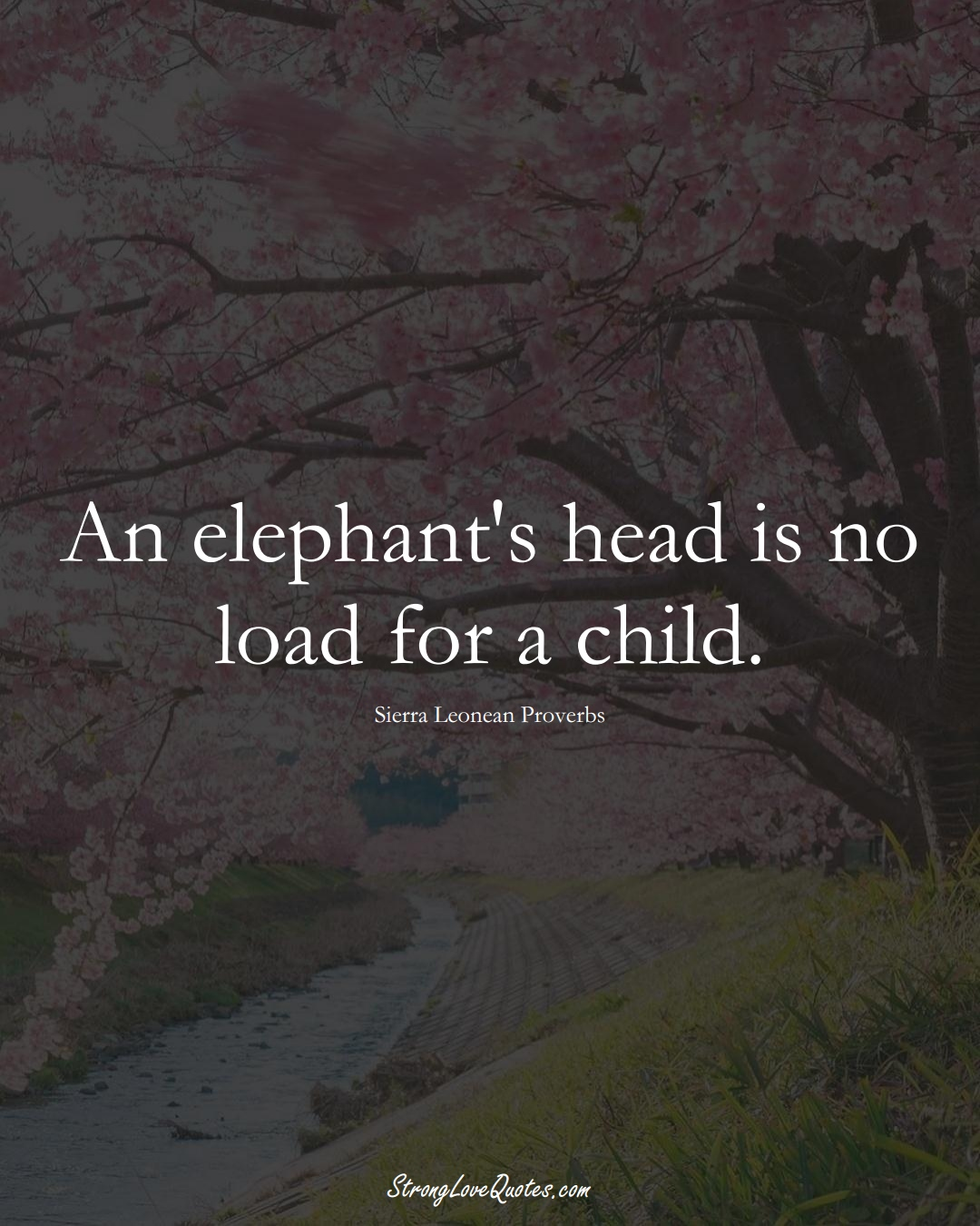 An elephant's head is no load for a child. (Sierra Leonean Sayings);  #AfricanSayings