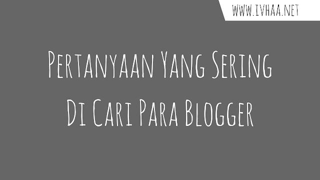 15+ Pertanyaan Yang Sering Ditanyakan Blogger Pemula (Part 1 )