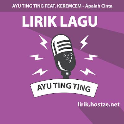 Lirik Lagu Apalah Cinta - Ayu Ting Ting Feat. Keremcem - Lirik Lagu Indonesia
