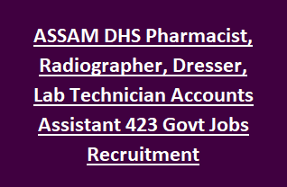 ASSAM DHS Pharmacist, Radiographer, Dresser, Lab Technician Accounts Assistant 423 Govt Jobs Recruitment Notification 2018