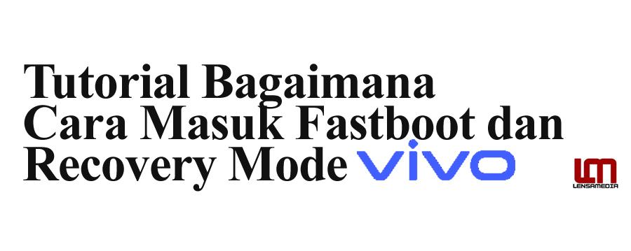 Tutorial Bagaimana Cara Masuk Fastboot dan Recovery Mode Vivo