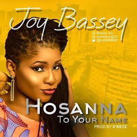 [New Song Alert] Joy Bassey - 'Hosanna To Your Name'