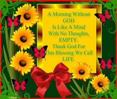 A morning without GOD is like a mind with no thoughts, EMPTY