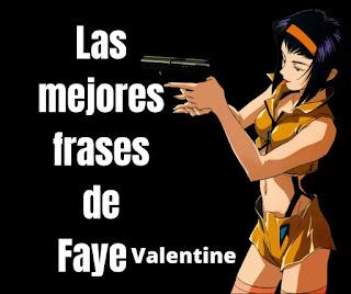 Las mejores Frases De Faye valentine