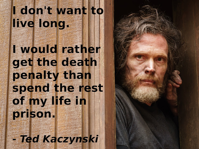 Theodore (Ted) Kaczynski: I don't want to live long. I would rather get the death penalty than spend the rest of my life in prison.