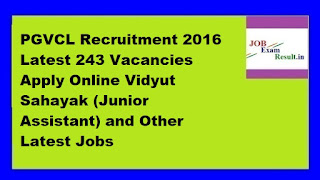 PGVCL Recruitment 2016 Latest 243 Vacancies Apply Online Vidyut Sahayak (Junior Assistant) and Other Latest Jobs