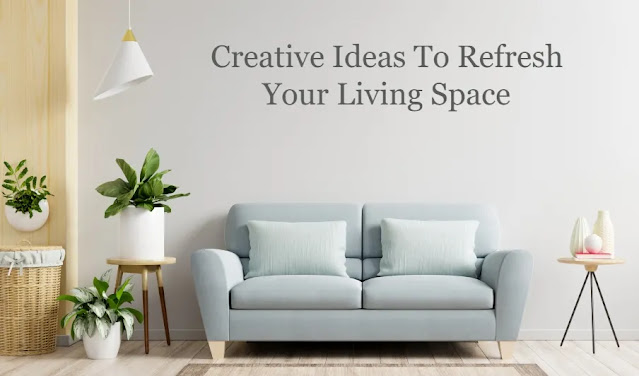 Creative Ideas To Refresh Your Living Space