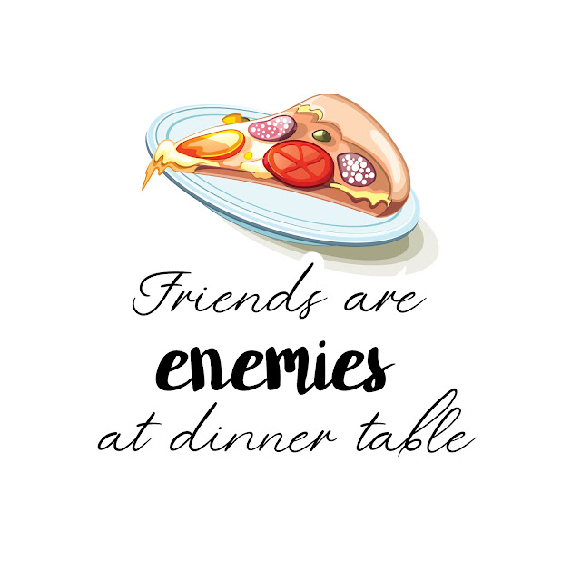 Friends are enemies at dinner table