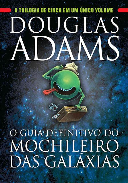 O guia definitivo do mochileiro das galáxias: A trilogia de cinco em um único volume Douglas Adams