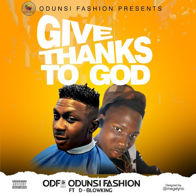[Music] ODUNUSI FASHION FT D-BLOWKING - GIVE THANKS TO GOD