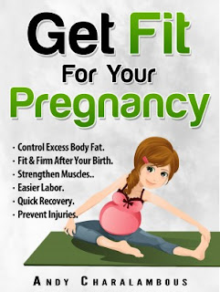 Get Fit For Your Pregnancy: Control Excess Body Fat, Fit & Firm After Your Birth, Strengthen Muscles, Easier Labor, Quick Recovery, Prevent Injuries