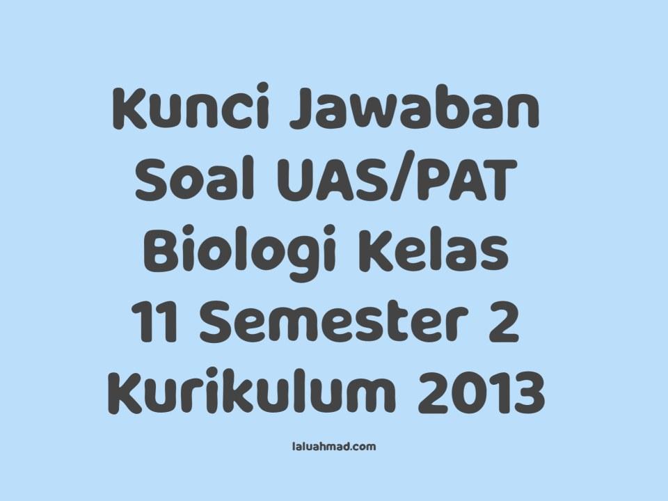 Kunci Jawaban Soal UAS/PAT Biologi Kelas 11 Semester 2 Kurikulum 2013 (Halaman 1 - 30)