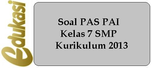 Soal PAS PAI Kelas 7 SMP Kurikulum 2013