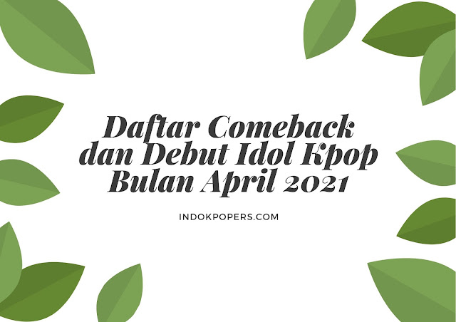 Daftar Comeback dan Debut Idol Kpop Bulan April 2021