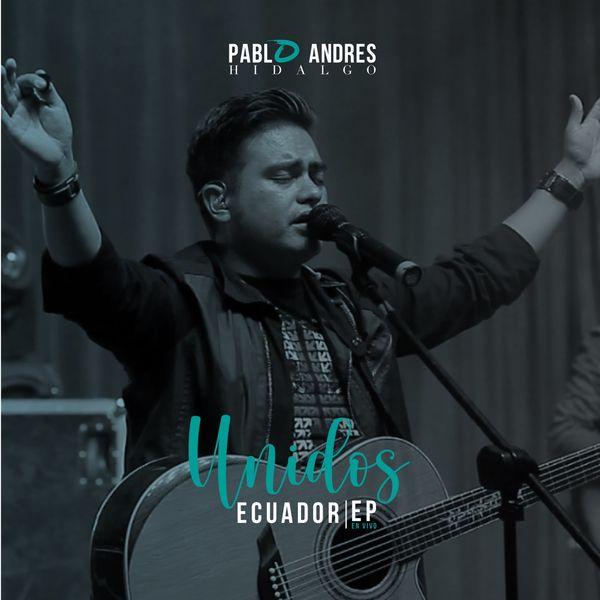 Pablo Andrés Hidalgo – UNIDOS ECUADOR (En Vivo) 2021 (Exclusivo WC)