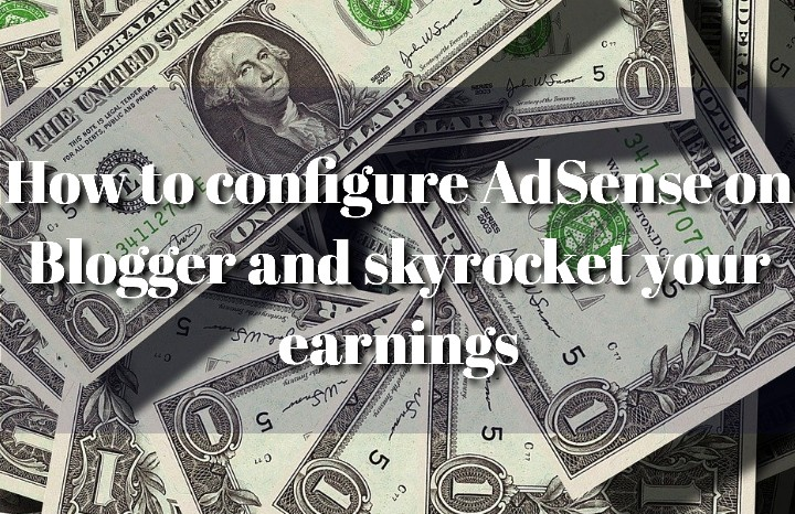 How to configure AdSense on Blogger and skyrocket your earnings