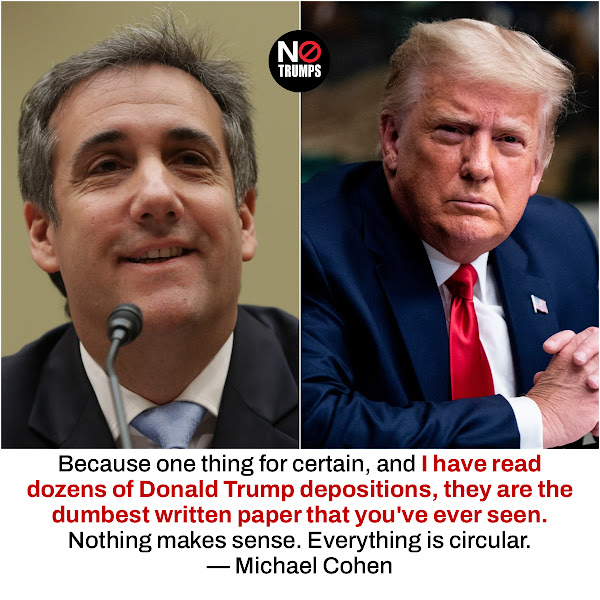 Because one thing for certain, and I have read dozens of Donald Trump depositions, they are the dumbest written paper that you've ever seen. Nothing makes sense. Everything is circular. — Michael Cohen, Donald Trump's former personal attorney and fixer