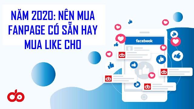 Năm 2020: Nên Mua Fanpage Có Sẵn Hay Mua Like Cho Fanpage ?