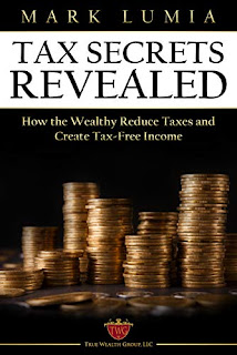 Tax Secrets Revealed: How the Wealthy Reduce Taxes and Create Tax-Free Income by Mark Lumia