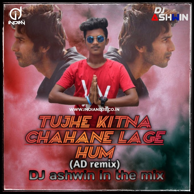 Tujhe Itna Chahne Lage Hum (AD Remix) DJ Ashwin In The Mix indiandjs ID