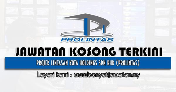 Jawatan Kosong 2021 di Projek Lintasan Kota Holdings Sdn Bhd (PROLINTAS)