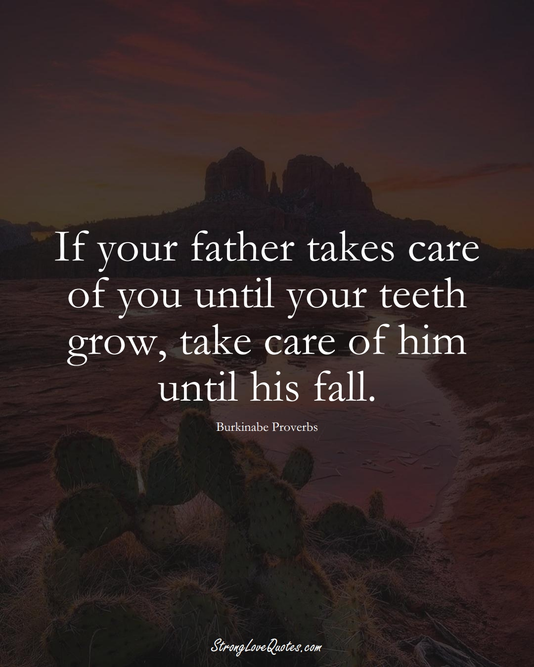 If your father takes care of you until your teeth grow, take care of him until his fall. (Burkinabe Sayings);  #AfricanSayings