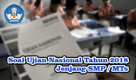 Download Naskah Asli Soal Ujian Nasional SMP MTs Tahun 2018
