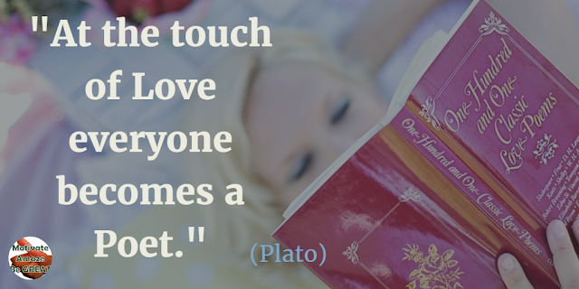 "Quotes On Life And Love: ""At the touch of love everyone becomes a poet."" - Plato"