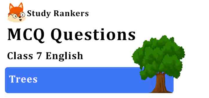 MCQ Questions for Class 7 English Trees Honeycomb
