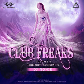 CLUB FREAKS VOLUME 6. ( CHILLOIT EDITION 1.0 ) - DJ NONIE