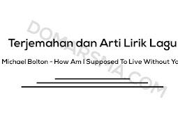 Terjemahan dan Arti Lirik Lagu Michael Bolton - How Am I Supposed To Live Without You