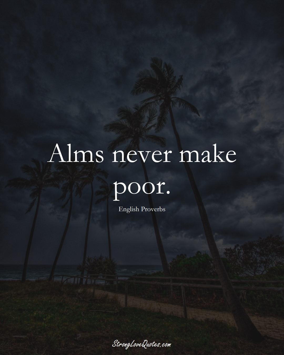 Alms never make poor. (English Sayings);  #EuropeanSayings