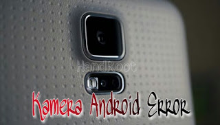 Cara Memperbaiki Kamera Android yang Error alias Rusak