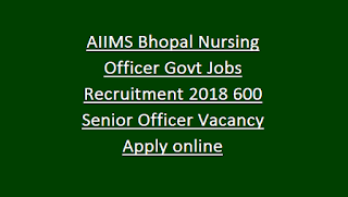 AIIMS Bhopal Nursing Officer Govt Jobs Recruitment Notification 2018 600 Senior Officer Vacancy Apply online