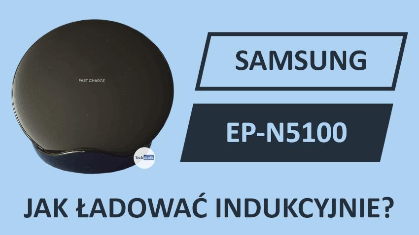Jak ładować telefon indukcyjnie? Test ładowarki od Samsunga EP-N5100