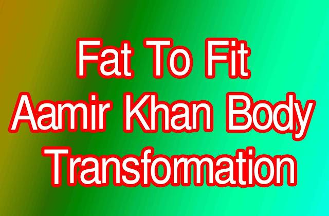 Fat To Fit | Aamir Khan Body Transformation
