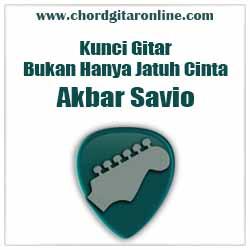 Chord Bukan Hanya Jatuh Cinta Akbar Savio Lirik