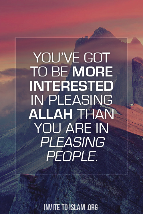 Allah Quotes : You've got to be more interested in pleasing