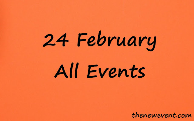 24 February All special event, death, birth