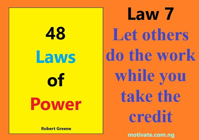 Law 7:  Let others do the work while you take the credit