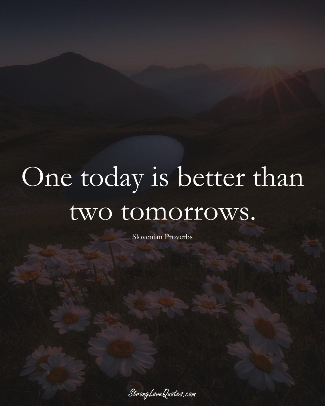 One today is better than two tomorrows. (Slovenian Sayings);  #EuropeanSayings