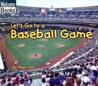 bookcover of LET'S GO TO A BASEBALL GAME  (Welcome Books: Weekend Fun)  by Mary Hill