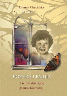 Poetka i paidia. O muzie dziecięcej Joanny Kulmowej Urszula Chęcińska
