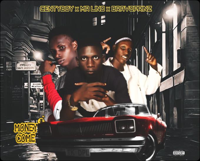 Centyboy – Money Come ft Mr Lino & Bravoprinz