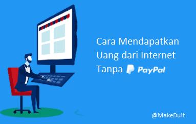 Cara Mendapatkan Uang dari Internet Tanpa Paypal
