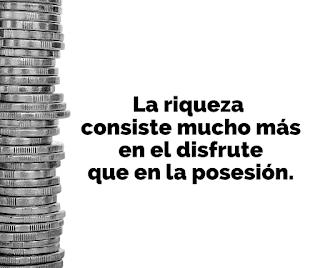 La riqueza consiste mucho más en el disfrute que en la posesión.