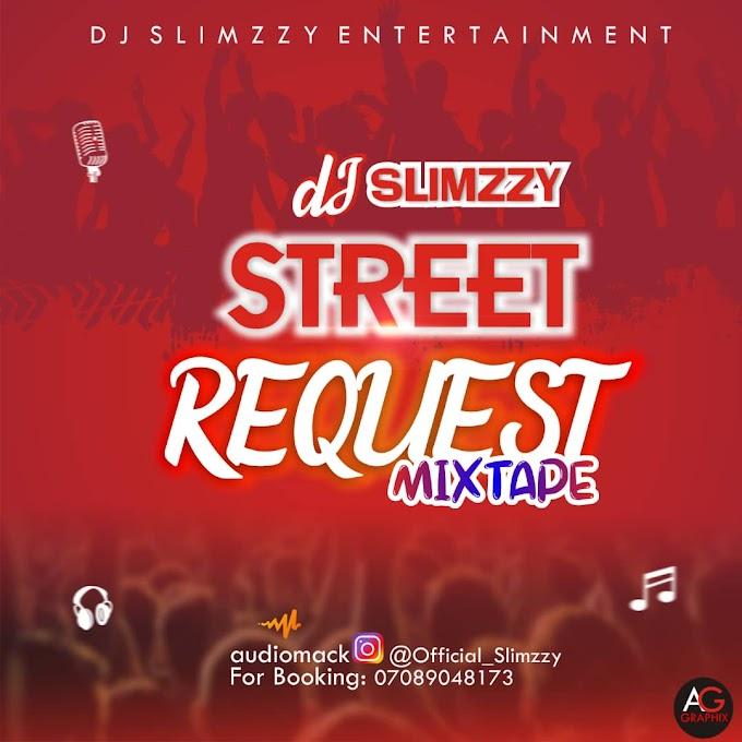 [Mixtape] Dj Slimzzy - Street Request Mix @official_slimzzy